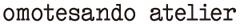 omotesando atelier